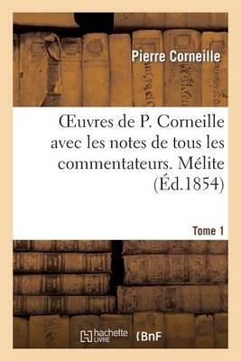 Oeuvres de P. Corneille Avec Les Notes de Tous Les Commentateurs. Tome 1 M�lite - Litterature (Paperback)