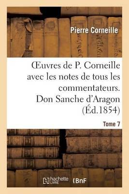 Oeuvres de P. Corneille Avec Les Notes de Tous Les Commentateurs. Tome 7 Don Sanche d'Aragon - Litterature (Paperback)