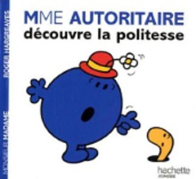Collection Monsieur Madame (Mr Men & Little Miss): Madame Autoritaire Decouvre LA Politesse (Paperback)
