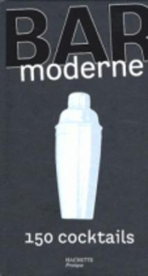 Hachette Pratique: Bar Moderne/150 Cocktails (Hardback)