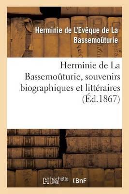 Herminie de la Bassemo�turie, Souvenirs Biographiques Et Litt�raires - Histoire (Paperback)