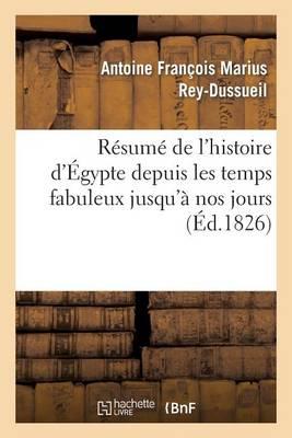 Resume de L'Histoire D'Egypte Depuis Les Temps Fabuleux Jusqu'a Nos Jours - Histoire (Paperback)