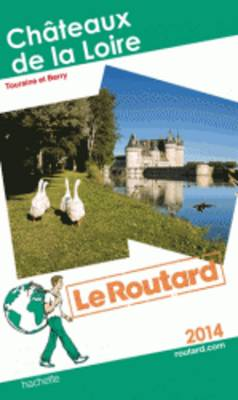 Guide Du Routard France: Guide Routard Chateaux De LA Loire + Touraine + Berry (Paperback)