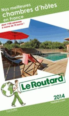 Guide Du Routard France: Nos Meilleures Chambres D'hotes En France 2014 (Paperback)