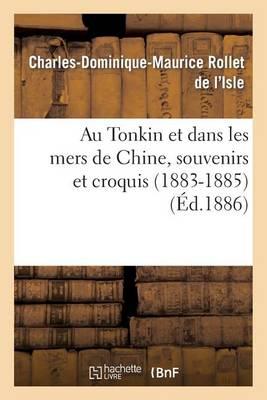 Au Tonkin Et Dans Les Mers de Chine, Souvenirs Et Croquis (1883-1885) - Sciences Sociales (Paperback)