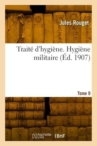 Trait� d'Hygi�ne. Tome 9, Hygi�ne Militaire - Sciences (Paperback)