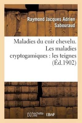 Maladies Du Cuir Chevelu. Les Maladies Cryptogamiques: Les Teignes - Sciences (Paperback)