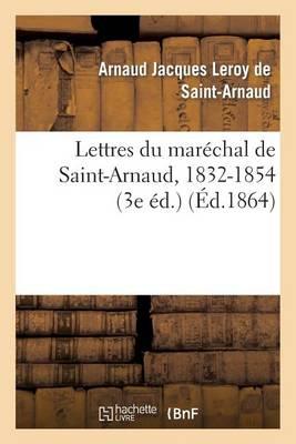 Lettres Du Mar�chal de Saint-Arnaud, 1832-1854 (3e �d.) - Histoire (Paperback)