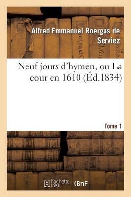 Neuf Jours d'Hymen, Ou La Cour En 1610. Tome 1 - Litterature (Paperback)
