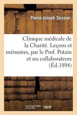 Clinique M�dicale de la Charit�. Le�ons Et M�moires, Par Le Prof. Potain Et Ses Collaborateurs - Sciences (Paperback)