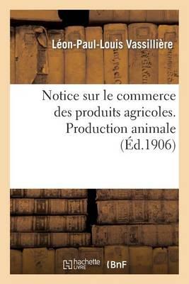 Notice Sur Le Commerce Des Produits Agricoles. Production Animale - Savoirs Et Traditions (Paperback)