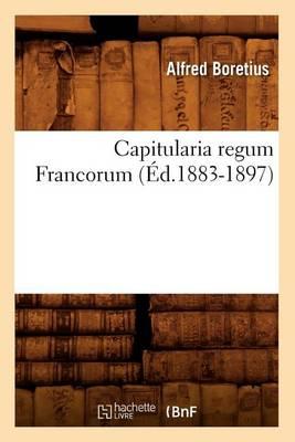 Capitularia Regum Francorum (�d.1883-1897) - Histoire (Paperback)