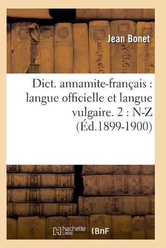 Dict. Annamite-Fran ais: Langue Officielle Et Langue Vulgaire. 2: N-Z ( d.1899-1900) - Langues (Paperback)