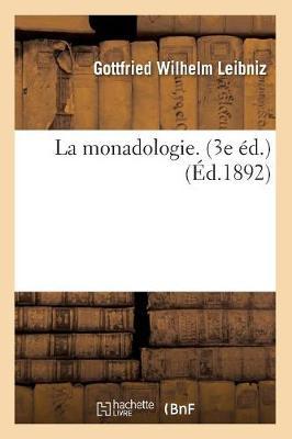La Monadologie. (3e �d.) (�d.1892) - Philosophie (Paperback)