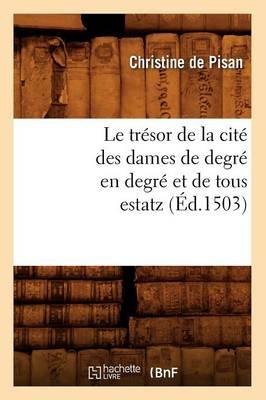 Le Tr sor de la Cit Des Dames de Degr En Degr Et de Tous Estatz ( d.1503) - Litterature (Paperback)
