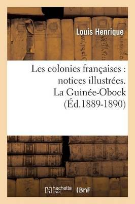 Les Colonies Fran�aises: Notices Illustr�es. La Guin�e-Obock (�d.1889-1890) - Histoire (Paperback)