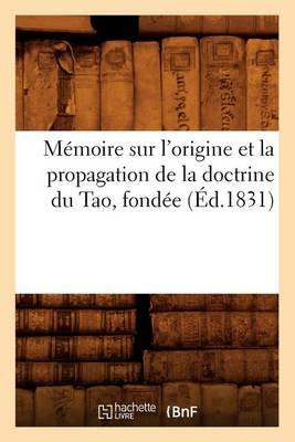 Memoire Sur l'Origine Et La Propagation de la Doctrine Du Tao, Fondee (Ed.1831) - Histoire (Paperback)
