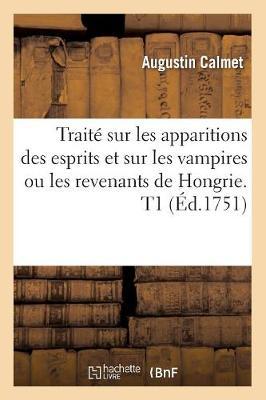 Trait� Sur Les Apparitions Des Esprits Et Sur Les Vampires Ou Les Revenants de Hongrie. T1 (�d.1751) - Philosophie (Paperback)
