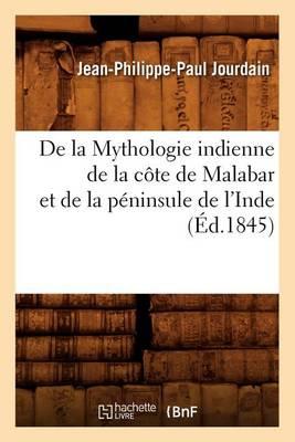 de la Mythologie Indienne de la C�te de Malabar Et de la P�ninsule de l'Inde, (�d.1845) - Histoire (Paperback)