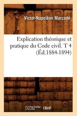 Explication Th�orique Et Pratique Du Code Civil. T 4 (�d.1884-1894) - Sciences Sociales (Paperback)