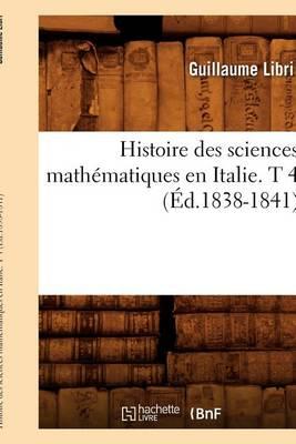 Histoire Des Sciences Math matiques En Italie. T 4 ( d.1838-1841) - Sciences (Paperback)
