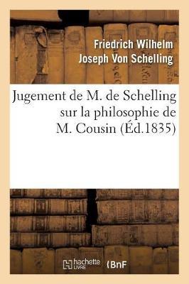 Jugement de M. de Schelling Sur La Philosophie de M. Cousin (A0/00d.1835) - Philosophie (Paperback)