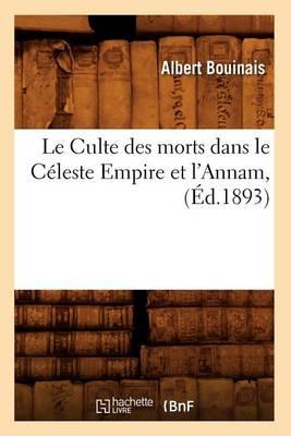 Le Culte Des Morts Dans Le Celeste Empire Et l'Annam, (Ed.1893) - Histoire (Paperback)