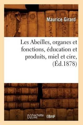 Les Abeilles, Organes Et Fonctions, Education Et Produits, Miel Et Cire, (Ed.1878) - Savoirs Et Traditions (Paperback)