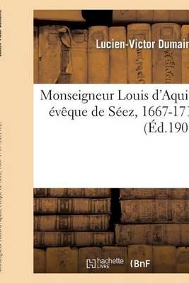 Mgr Louis d'Aquin, �v�que de S�ez, 1667-1710 - Religion (Paperback)