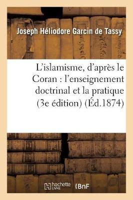 L'Islamisme, d'Apr�s Le Coran: L'Enseignement Doctrinal Et La Pratique (3e �dition) - Religion (Paperback)