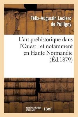 L'Art Pr�historique Dans l'Ouest: Et Notamment En Haute Normandie - Arts (Paperback)