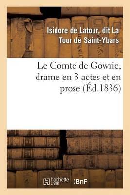 Le Comte de Gowrie, Drame En 3 Actes Et En Prose - Arts (Paperback)