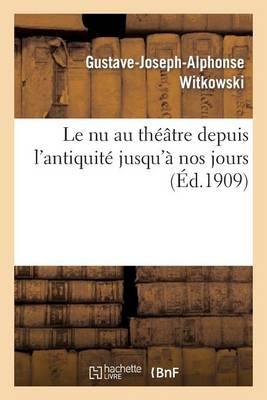 Le NU Au Th��tre Depuis l'Antiquit� Jusqu'� Nos Jours - Arts (Paperback)