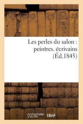 Les Perles Du Salon: Peintres. �crivains - Arts (Paperback)