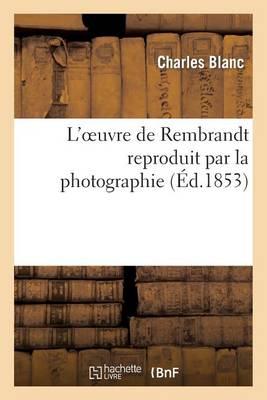 L'Oeuvre de Rembrandt Reproduit Par La Photographie - Arts (Paperback)