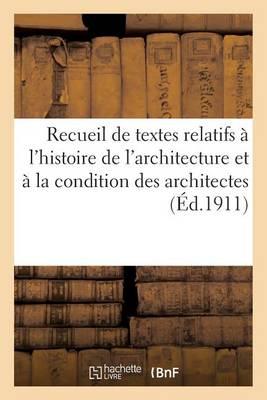 Recueil de Textes Relatifs � l'Histoire de l'Architecture Et � La Condition Des Architectes - Arts (Paperback)