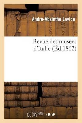 Revue Des Mus�es d'Italie: Catalogue Raisonn� Des Peintures Et Sculptures Expos�es - Arts (Paperback)
