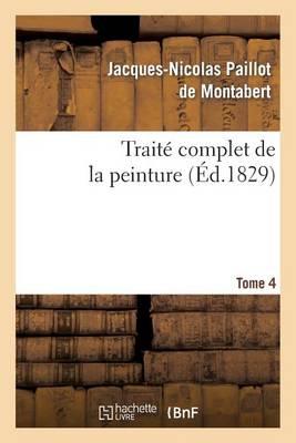 Trait� Complet de la Peinture. T. 4 - Arts (Paperback)