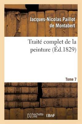 Trait� Complet de la Peinture. T. 7 - Arts (Paperback)