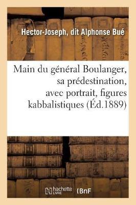 Main Du G�n�ral Boulanger, Sa Pr�destination, Avec Portrait, Figures Kabbalistiques (�d.1889) - Philosophie (Paperback)