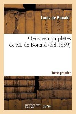 Oeuvres Compl tes de M. de Bonald. Tome 1 ( d.1859) - Philosophie (Paperback)