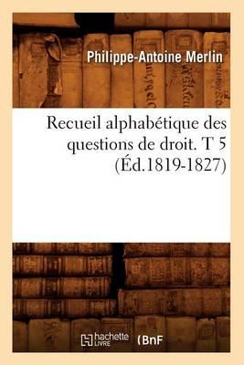 Recueil Alphab tique Des Questions de Droit. T 5 ( d.1819-1827) - Sciences Sociales (Paperback)