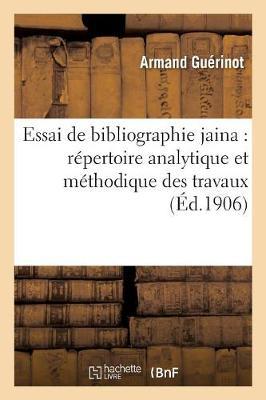 Essai de Bibliographie Jaina: R�pertoire Analytique Et M�thodique Des Travaux Relatifs Au Jainisme - Religion (Paperback)
