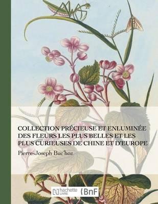 Collection Pr�cieuse Et Enlumin�e Des Fleurs Les Plus Belles Et Plus Curieuses de Chine Et Europe - Beaux Livres / Botanique (Paperback)