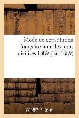 Mode de Constitution Fran�aise Pour Les Jours Civilis�s 1889 - Sciences Sociales (Paperback)