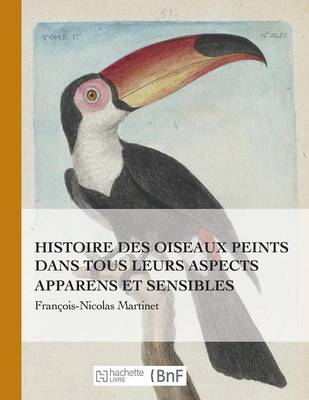 Histoire Des Oiseaux Peints Dans Tous Leurs Aspects Apparens Et Sensibles - Beaux Livres / Sciences (Paperback)
