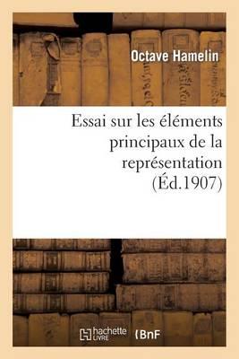 Essai Sur Les �l�ments Principaux de la Repr�sentation: Th�se Pr�sent�e � La Facult� Des Lettres - Philosophie (Paperback)