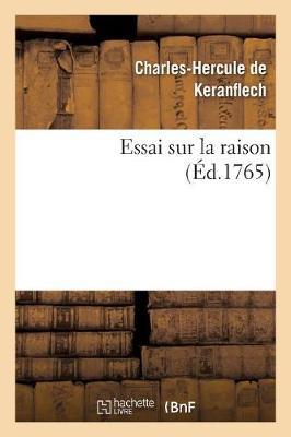 Essai Sur La Raison, Ou Nouvelle Mani�re de R�soudre Une Des Plus Difficiles Et Des Plus Belles - Philosophie (Paperback)