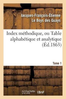 Index M thodique, Ou Table Alphab tique. Tome 1 - Philosophie (Paperback)