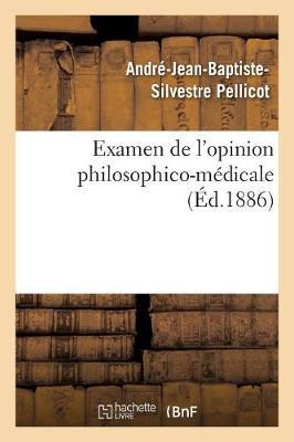 Examen de l'Opinion Philosophico-M�dicale Qui Attribue Exclusivement � l'Organisation - Philosophie (Paperback)